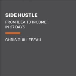 Side Hustle: From Idea to Income in 27 Days (CD-Audio)