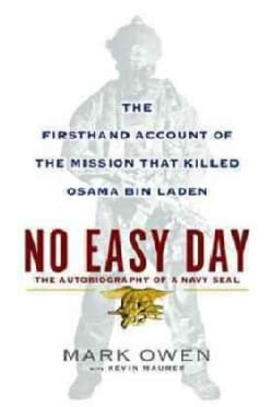 No Easy Day: The Firsthand Account of the Mission That Killed Osama Bin Laden: The Autobiography of a Navy SEAL (Hardcover)