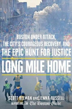 Long Mile Home: Boston Under Attack, the City's Courageous Recovery, and the Epic Hunt for Justice (Hardcover)