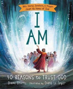 I Am: 40 Reasons to Trust God: Bible Stories, Devotions, & Prayers About the Names of God (Hardcover)