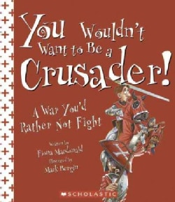 You Wouldn't Want To Be A Crusader!: A War You'd Rather Not Fight (Paperback)