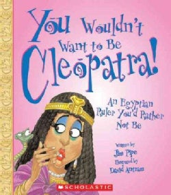 You Wouldn't Want to Be Cleopatra!: An Egyptian Ruler You'd Rather Not Be (Paperback)