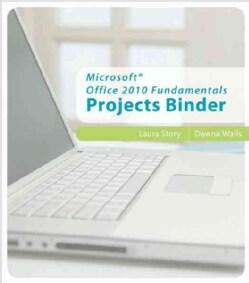 Microsoft Office 2010 Fundamentals Projects Binder (Loose-leaf)