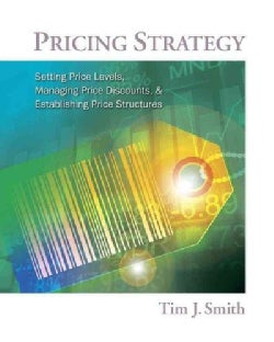 Pricing Strategy: Setting Price Levels, Managing Price Discounts, & Establishing Price Structures (Hardcover)