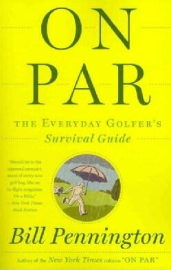 On Par: The Everyday Golfer's Survival Guide (Paperback)