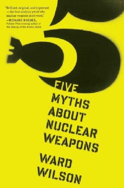 Five Myths About Nuclear Weapons (Paperback)
