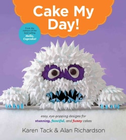 Cake My Day!: Eye-Popping Designs for Simple, Stunning, Fanciful, and Funny Cakes (Paperback)