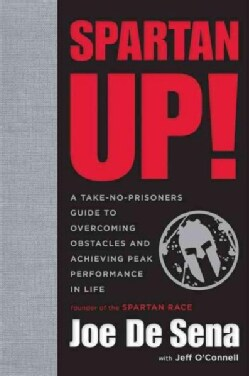 Spartan Up!: A Take-No-Prisoners Guide to Overcoming Obstacles and Achieving Peak Performance in Life (Hardcover)