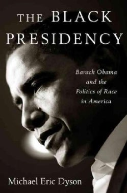 The Black Presidency: Barack Obama and the Politics of Race in America (Hardcover)