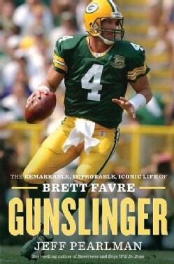 Gunslinger: The Remarkable, Improbable, Iconic Life of Brett Favre (Hardcover)