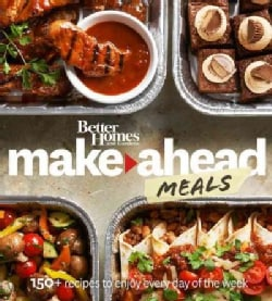 Better Homes and Gardens Make-Ahead Meals: 150+ Recipes to Enjoy Every Day of the Week (Paperback)