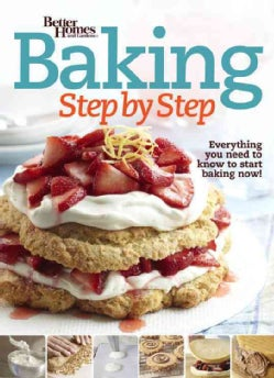 Better Homes and Gardens Baking Step by Step: Everything you need to know to start baking now! (Paperback)