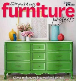 Better Homes and Gardens 150+ Quick & Easy Furniture Projects (Paperback)
