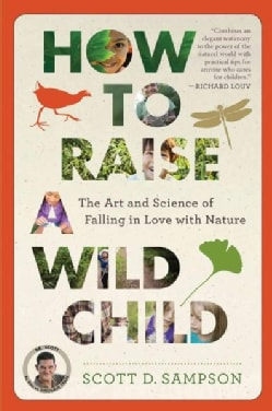 How to Raise a Wild Child: The Art and Science of Falling in Love With Nature (Paperback)