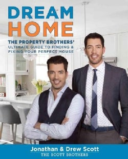 Dream Home: The Property Brothers' Ultimate Guide to Finding & Fixing Your Perfect House (Hardcover)