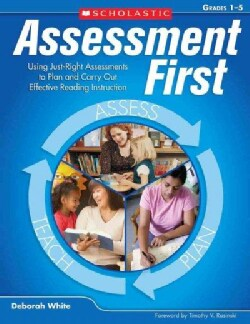 Assessment First Grades 1 - 5: Using Just-Right Assessments to Plan and Carry Out Effective Reading Instruction (Paperback)