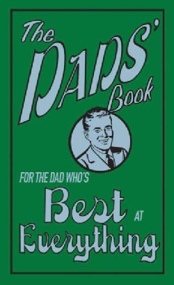 The Dads' Book: For the Dad Who's Best at Everything (Hardcover)