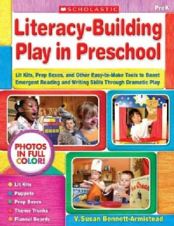 Literacy-Building Play in Preschool: Lit Kits, Prop Boxes, and Other Easy-to-Make Tools to Boost Emergent Reading... (Paperback)