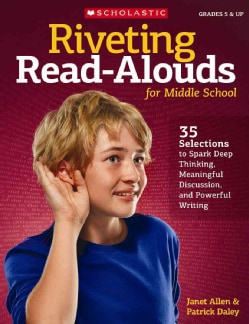 Riveting Read-alouds for Middle School: 35 Selections Guaranteed to Spark Deep Thinking, Meaningful Discussion, a... (Paperback)