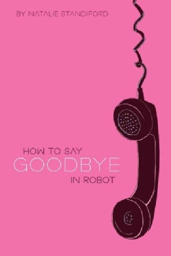 How to Say Goodbye in Robot (Hardcover)
