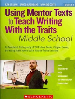 Using Mentor Texts to Teach Writing With the Traits: Middle School: Grades 6-8 (Paperback)