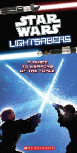 Lightsabers: A Guide to the Weapons of the Force (Paperback)