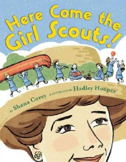 "Here Come the Girl Scouts!: The Amazing All-true Story of Juliette ""Daisy"" Gordon Low and Her Great Adventure (Hardcover)"