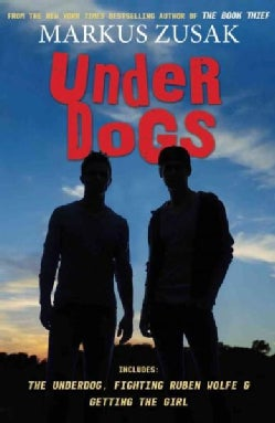 Underdogs: The Underdog/ Fighting Ruben Wolfe/ Getting the Girl (Hardcover)