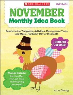 November Monthly Idea Book Grades PreK-3: Ready-to-Use Templates, Activities, Management Tools, and More - For Ev... (Paperback)