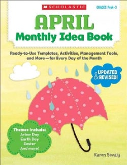 April Monthly Idea Book, Grades PreK-3: Ready-to-Use Templates, Activities, Management Tools, and More - For Ever... (Paperback)