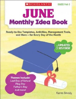 June Monthly Idea Book Grades PreK-3: Ready-to-Use Templates, Activities, Management Tools, and More - For Every ... (Paperback)