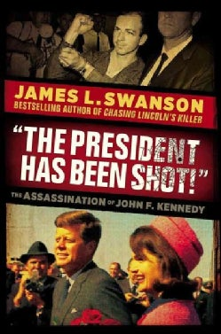 The President Has Been Shot!: The Assassination of John F. Kennedy (Hardcover)