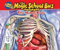 The Human Body: A Nonfiction Companion to the Original Magic School Bus Series (Paperback)