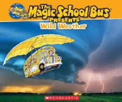 Wild Weather: A Nonfiction Companion to the Original Magic School Bus Series (Paperback)