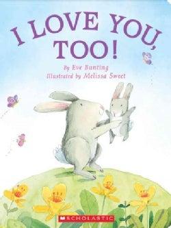 I Love You, Too! (Board book)