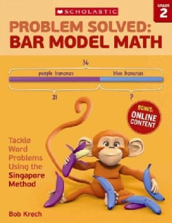 Problem Solved Bar Model Math, Grade 2: Tackle Word Problems Using the Singapore Method (Paperback)