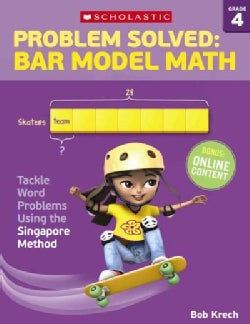 Problem Solved Bar Model Math, Grade 4: Tackle Word Problems Using the Singapore Method (Paperback)