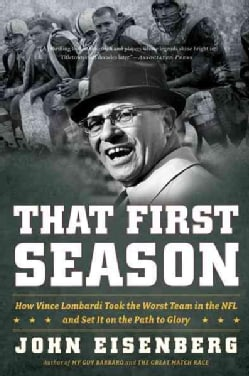 That First Season: How Vince Lombardi Took the Worst Team in the NFL and Set It on the Path to Glory (Paperback)