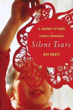 Silent Tears: A Journey of Hope in a Chinese Orphanage (Paperback)