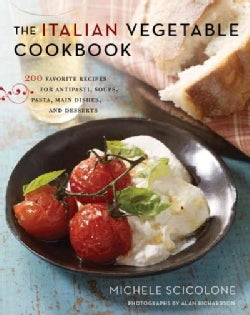 The Italian Vegetable Cookbook: 200 Favorite Recipes for Antipasti, Soups, Pasta, Main Dishes, and Desserts (Hardcover)