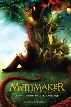Mythmaker: The Life of J. R. R. Tolkien, Creator of the Hobbit and the Lord of the Rings (Hardcover)