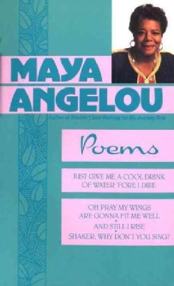 Maya Angelou: Poems : Just Give a Cool Drink of Water 'Fore I Diiie/Oh Pray My Wings Are Gonna Fit Me Well/and St... (Paperback)