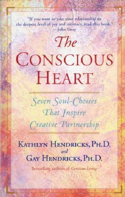 The Conscious Heart: Seven Soul-Choices That Inspire Creative Partnership (Paperback)