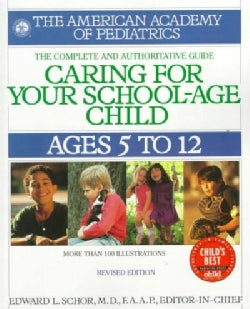 Caring for Your School-Age Child: Ages 5 to 12 (Paperback)