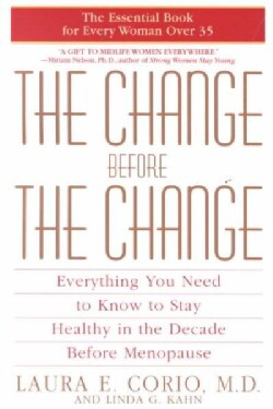 The Change Before the Change: Everything You Need to Know to Stay Healthy in the Decade Before Menopause (Paperback)