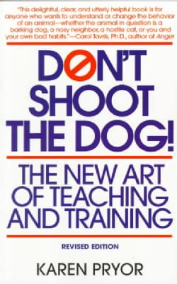 Don't Shoot the Dog: The New Art of Teaching and Training (Paperback)