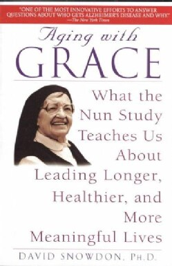 Aging With Grace: What the Nun Study Teaches Us About Leading Longer, Healthier, and More Meaningful Lives (Paperback)