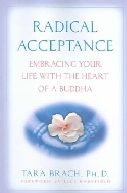 Radical Acceptance: Embracing Your Life with the Heart of a Buddha (Paperback)