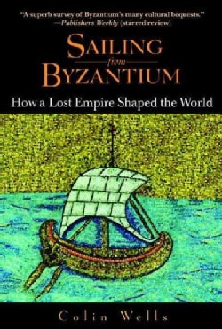 Sailing from Byzantium: How a Lost Empire Shaped the World (Paperback)