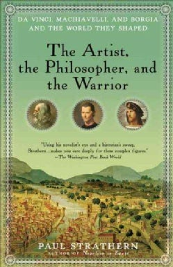 The Artist, the Philosopher, and the Warrior: Da Vinci, Machiavelli, and Borgia and the World They Shaped (Paperback)